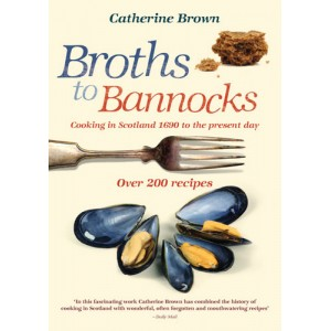 Broths to Bannocks by Catherine Brown