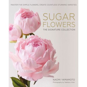 Sugar Flowers: The Signature Collection by Naomi Yamamoto Pre-Order DELIVERY MID JAN 2019